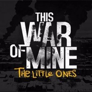 This War of Mine: The Little Ones - война не для детей